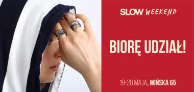 Slow Weekend 19 i 20 maja przy Mińskiej 65
